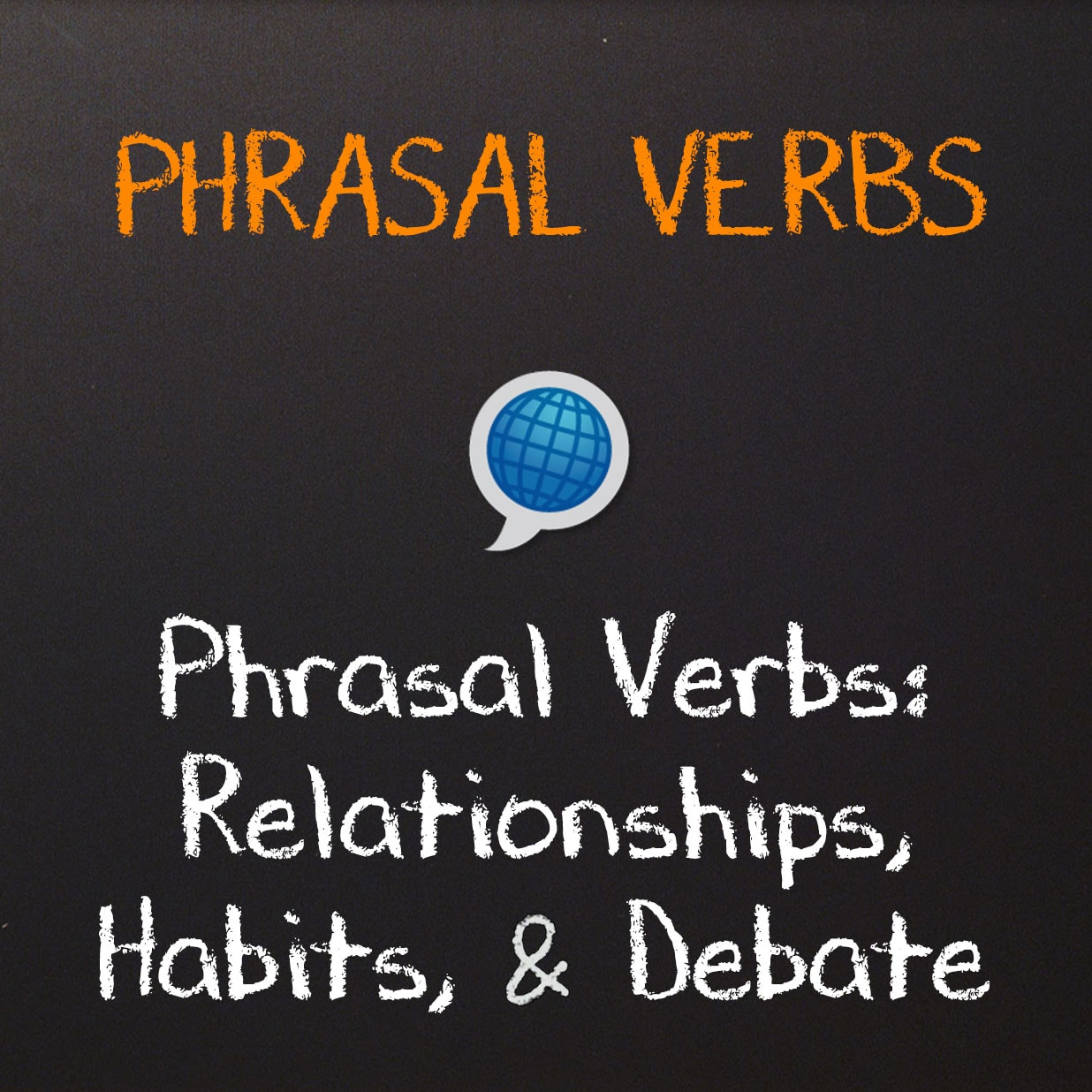 Phrasal Verbs: Relationships, Habits, & Debate